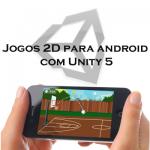 Jogos 2D para Android com Unity 5 + C#