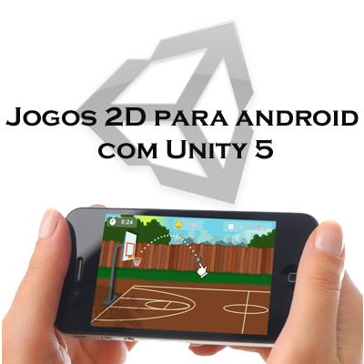 Mobile Games: Jogos 2D para Android com Unity 5 + C#
