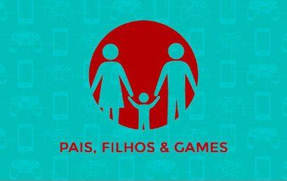 Pesquisa Game Brasil: Pais, Filhos e Games
